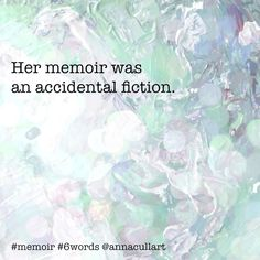 ~ a six-word story ~ prompt: memoir ~ Her memoir was an accidental fiction. Story Prompts, Writing Prompts, Six Word Story, Six Words, Writing Challenge, Word Art, Memoirs, Poems, Fiction