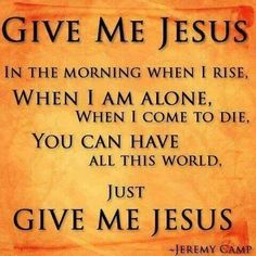 You can have all this world, just give me Jesus. (JEREMY CAMP lyrics) love this song ❤️❤️❤️❤️❤️ Give Me Jesus, My Jesus, Jesus Christ, Praise The Lords, Praise And Worship, Praise God, Jeremy Camp, Lord And Savior, Jesus Loves Me