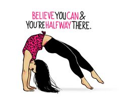 believe you can and you're halfway there- arthlete