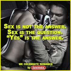 """Sex is not the answer. Sex is the question. """"Yes"""" is the answer. #sex #quote #sexual #sexuality #porn #funnyquote #love #girls #funny #hot"""