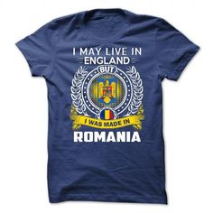 Awesome Tee I MAY LIVE IN England I WAS MADE IN Romania T-Shirts