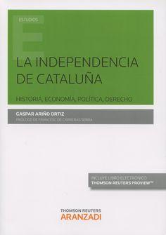 La independencia de Cataluña : historia, economía, política, derecho / Gaspar Ariño Ortiz.    1ª ed     Thomson Reuters Aranzadi, 2015