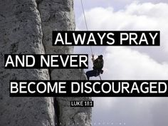Always Pray, Never be Discouraged Scripture Quotes, Bible Scriptures, Godly Quotes, Luke 18 1, You Need Jesus, Pray Always, Together Quotes, Prayer And Fasting, Praise The Lords