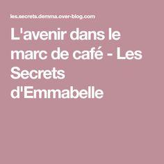 L'avenir dans le marc de café - Les Secrets d'Emmabelle