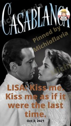 Kiss me. Kiss me as if it were the time. - Casablanca Movies that need to be seen on the big screen by Michioflavia