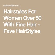 Hairstyles For Women Over 50 With Fine Hair - Fave HairStyles