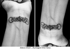 My anagram tattoo on wrist. Believe/Dream.