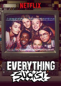 "Check out ""Everything Sucks!"" on Netflix"