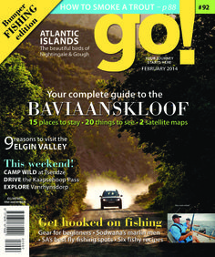 go! - South Africa - February 2014 : The February issue is all about fishing – the best fly-fishing spots in South Africa, recipes to help you cook your catch, gear for beginners and a great story about the marlin men of Sodwana. We've also put together a map-based guide to the Baviaanskloof to help you plan your holiday, and we travel to Nightingale and Gough islands in the South Atlantic in search of some of the world's most specia...   More