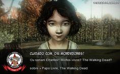 Cuidado Com Os Mordedores! Ou seriam Errantes? Mortos-vivos? The Walking Dead?