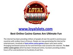 Best online casino games are ultimate fun  The internet has been providing millions of people all over the world in promiscuous countries with endless hours of leisure. People are now penetrating the internet for entertainment.