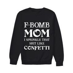 F-bomb mom i sprinkle that shit funny shirts funny t shirts for woman and men Funny Shirts Women, Funny Shirt Sayings, Funny Sweatshirts, T Shirts With Sayings, T Shirts For Women, Cute Tshirts, Mom Shirts, Cool T Shirts, Best Casual Outfits