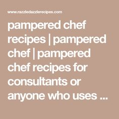 pampered chef recipes | pampered chef | pampered chef recipes for consultants or anyone who uses pampered chef products