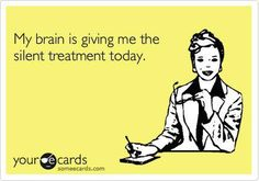 My brain is giving me the silent treatment today