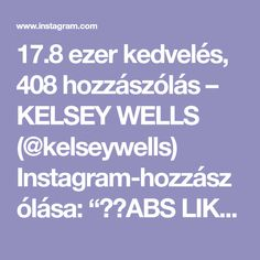 """17.8 ezer kedvelés, 408 hozzászólás – KELSEY WELLS (@kelseywells) Instagram-hozzászólása: """"⚡️ABS LIKE CRAZY⚡️ . All moves from Week 10 of my #PWR Weight-Training Program! — throw them…"""""""