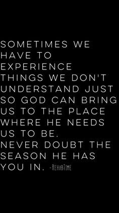 Trust the season... I am in an incredible season with God right now, but I have been through hard ones. Never doubt, He had you, and He loves you with an outrageous love.