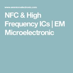 NFC & High Frequency ICs | EM Microelectronic