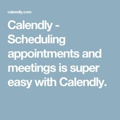 Calendly - Scheduling appointments and meetings is super easy with Calendly.
