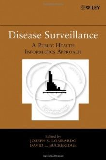 Disease Surveillance  A Public Health Informatics Approach, 978-0470068120, Joseph S. Lombardo, Wiley-Interscience; 1 edition