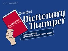 Dictionary Thumper.... need this shirt.