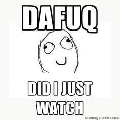 Dafuq did I just Watch?