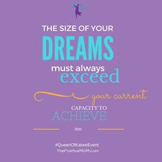 The size of your dreams must always exceed your current capacity to achieve them…: