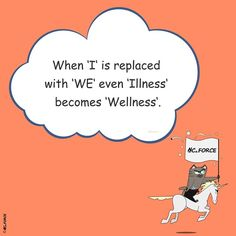 When I is replaced with WE even illness becomes wellness. #positive #inspirational #motivation #success #together #wisdom #we #wellness #bettertogether #quotes