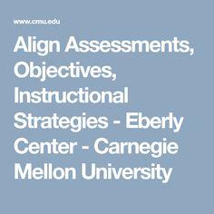 Align Assessments, Objectives, Instructional Strategies -     Eberly Center - Carnegie Mellon University