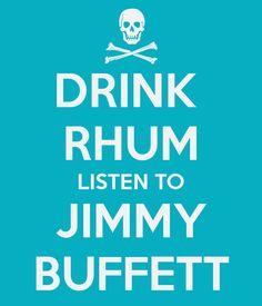 DRINK  RHUM LISTEN TO JIMMY BUFFETT