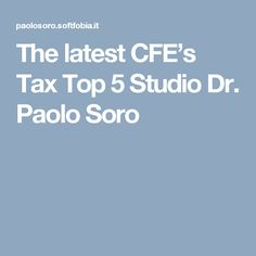 The latest CFE's Tax Top 5 Studio Dr. Paolo Soro