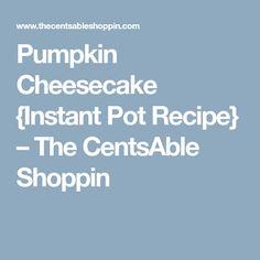 Pumpkin Cheesecake {Instant Pot Recipe} – The CentsAble Shoppin