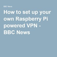 How to set up your own Raspberry Pi powered VPN - BBC News