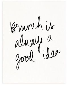 Brunch is always a good idea.