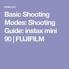 Basic Shooting Modes: Shooting Guide: instax mini 90 | FUJIFILM
