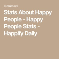Stats About Happy People - Happy People Stats - Happify Daily