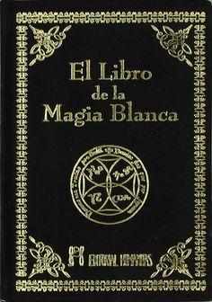 El Libro de la Magia Blanca (Anónimo). Puedes conseguirlo en http://magia.esoterik-a.com/producto/libro-la-magia-blanca/