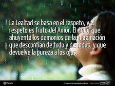 Paulo Coelho, sobre la #CCLealtad, en 'El manuscrito encontrado en Accra': «La lealtad se basa en el respeto, y el respeto es fruto del Amor. El Amor que ahuyenta los demonios de la imaginación que desconfían de todo y de todos, y que devuelve la pureza a los ojos.» - http://www.elmanuscritoencontradoenaccra.com/ | http://www.twitter.com/ComunidadCoelho | http://www.youtube.com/ComunidadCoelho | http://www.pinterest.com/ComunidadCoelho | http://www.instagram.com/ComunidadCoelho #Coelho #Quot...