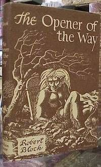 The Opener of the Way by Robert Bloch. Sauk City, WI: Arkham House.1945. FIRST EDITION. Hard Cover. Listed by Book Gallery // Mike Riley