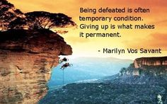 Success = progress toward a worthy goal. Defeat is temporary. Giving up turns defeat into failure.