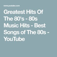 Greatest Hits Of The 80's - 80s Music Hits - Best Songs of The 80s - YouTube 80s Music Hits, You Youtube, Best Songs, Greatest Hits