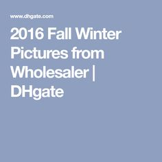 2016 Fall Winter Pictures from Wholesaler | DHgate