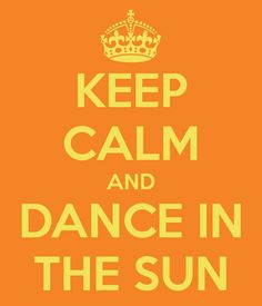 KEEP CALM AND DANCE IN THE SUN - Says The Happy Wanderer