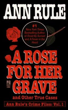 A Rose for Her Grave         by    Ann Rule