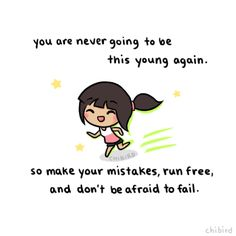 At first the thought scared me, but now, I find it really freeing. This is the time where you grow and struggle and learn. It's not going to be perfect, but you'll look back on your younger days and be proud of how far you've come.