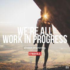 We're All Work In Progress
