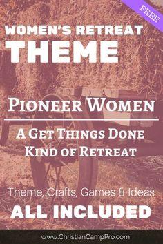 Pioneer Women: A Get Things Done Women's Retreat Theme - Christian Camp Pro Christian Retreat, Christian Camp, Womens Ministry Events, Christian Women's Ministry, Wise Women, Proverbs 14, Pioneer Woman, Relief Society, Amigurumi