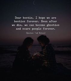Dear bestie, I hope we are besties forever. Even after we die, we can become ghosties and scare people forever. —via http://ift.tt/2eY7hg4