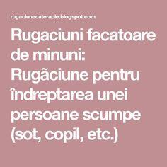 Rugaciuni facatoare de minuni: Rugãciune pentru îndreptarea unei persoane scumpe (sot, copil, etc.)