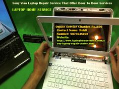 Laptop Home Service is one of the most popular homebase repair service provider in Delhi NCR. If you have any problem with your Laptop feel free to contact us and get our instant repair service for Sony Viao Laptop at just Rs.250. We deliver onsite repair services to our customers. We have all certified technicians for all kinds of repairing works. Problems may be of any type like hardware and software,We fix all. Kindly let us know about your issue and we will repair all.