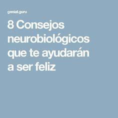 8Consejos neurobiológicos que teayudarán aser feliz